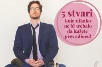 5 stvari koje nikako ne bi trebalo da kažete prevodiocu